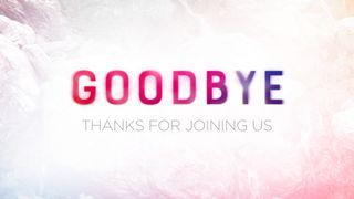 Rejoice : Goodbye