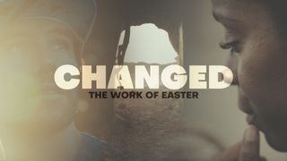 Changed-Our Work After Easter
