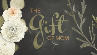 The Gift Of Mom