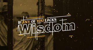 If Any Of You Lacks Wisdom