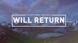 Our King Will Return